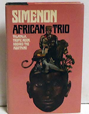 African Trio: Talatala, Tropic Moon, Aboard the Aquitaine: Simenon, Georges