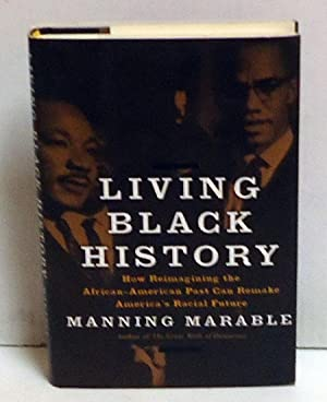 Living Black History: How Reimagining the African-American Past Can Remake America's Racial ...