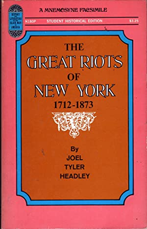 The Great Riots of New York 1723-1873: Headley, Joel Tyler