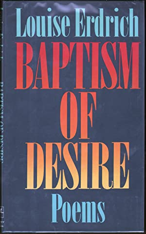 Baptism of Desire: Poems: Erdrich, Louise