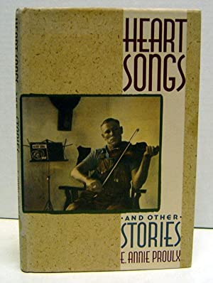 Heart Songs and Other Stories: Proulx, Annie; Proulx, E. Annie