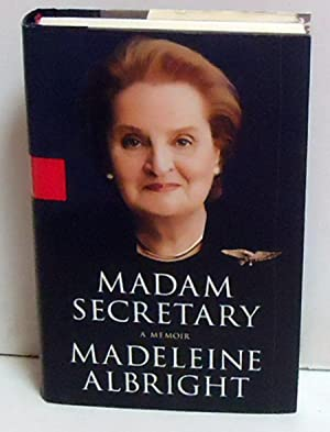 Madam Secretary: A Memoir: Albright, Madeleine; Woodward, William; Woodward, Bill