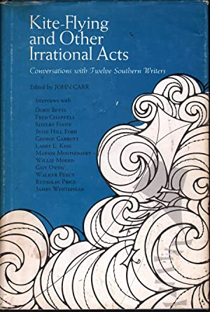 Kite-Flying and Other Irrational Acts: Conversations With Twelve Southern Writers: Carr, John