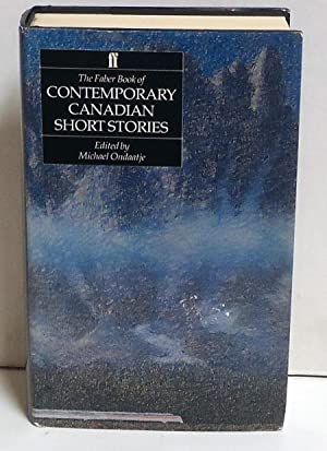 The Faber Book of Contemporary Canadian Short Stories: Ondaatje, Michael, Ed.