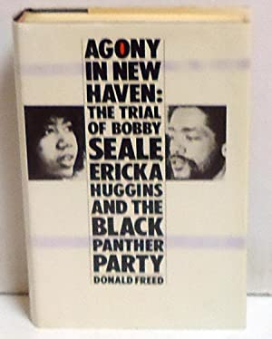 Agony in New Haven: The Trial of Bobby Seale, Ericka Huggins, and the Black Panther Party