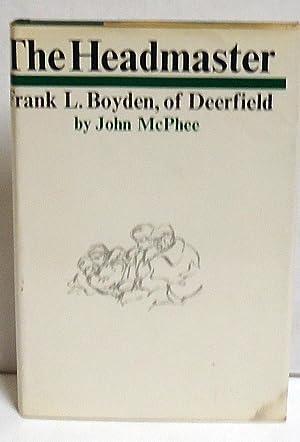 The Headmaster: Frank L. Boyden, of Deerfield: McPhee, John
