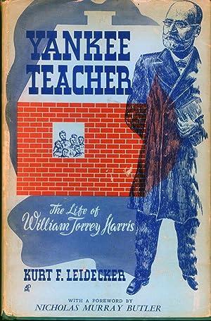 Yankee Teacher: The Life of William Torrey Harris: Leidecker, Kurt F.