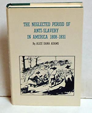 The Neglected Period of Anti-Slavery in America 1808-1831