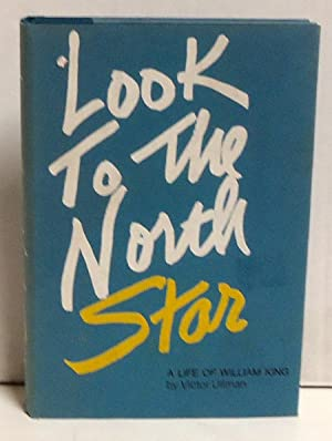 Look To the North Star: A Life of William King