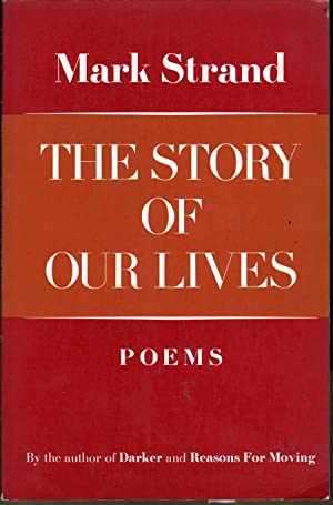 The Story of Our Lives: Poems: Strand, Mark
