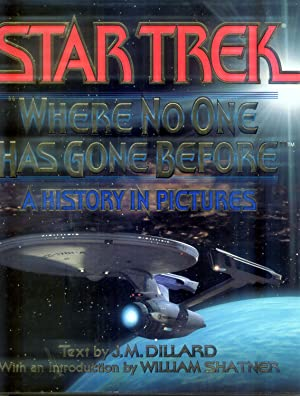 """Star Trek: """"Where No One Has Gone Before"""" A History in Pictures: Dillard, J. M.;Dillar, J..."""