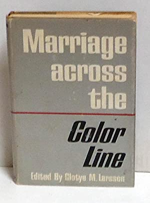 Marriage Across the Color Line: Larsson, Clotye M., Ed.