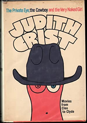 The Private Eye, the Cowboy and the Very Naked Girl: Movies from Celo to Clyde: Crist, Judith