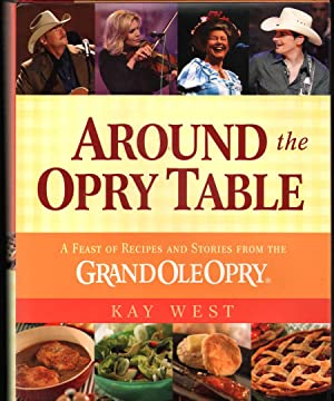 Around the Opry Table: A Feast of Recipes and Stories from the Grand Ole Opry: West, Kay