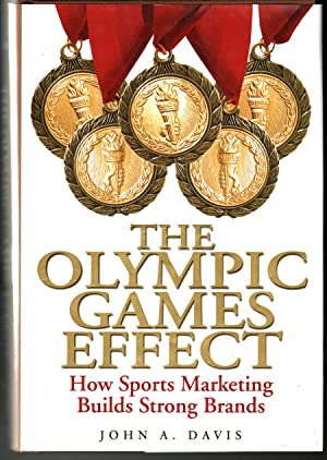 The Olympic Games Effect: How Sports Marketing Builds Strong Brands: Davis, John A.