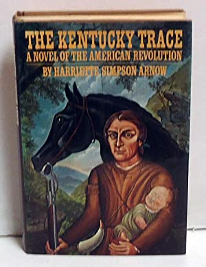 The Kentucky Trace: A Novel of the American Revolution: Arnow, Harriette Louisa Simpson