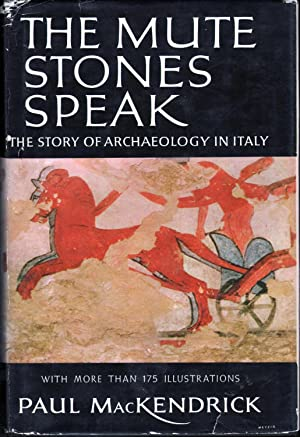 The Mute Stones Speak: The Story of Archaeology in Italy: MacKendrick, Paul