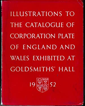 Illustrations to the Catalogue of Corporation Plate of England and Wales Exhibited at Goldsdmiths&#...