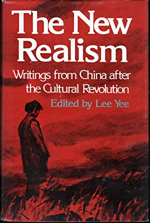 New Realism: Writings from China After the Cultural Revolution: Yee, Lee, Ed.