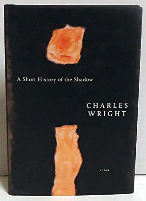 A Short History of the Shadow: Poems: Wright, Charles