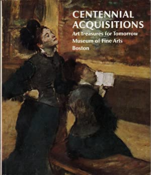 Centennial Acquisitions: Art Treasures for Tomorrow: Museum of Fine Arts, Boston