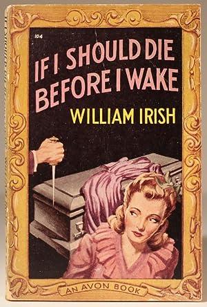 If I Should Die Before I Wake: IRISH, William (WOOLRICH,