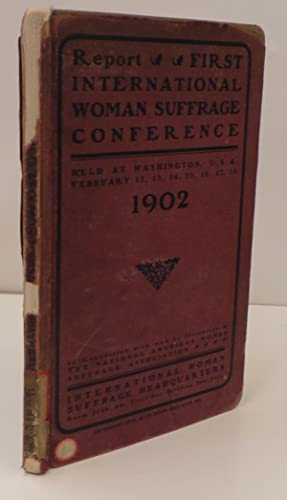 Report First International Woman Suffrage Conference held at Washington, USA. February ...