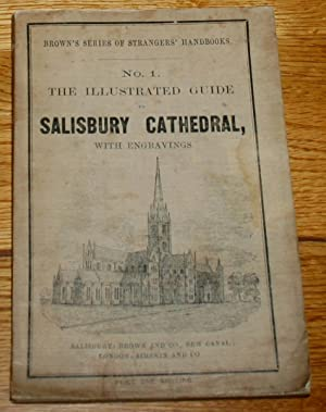 Brown's Series of Strangers' Handbooks. No.1. The Illustrated Guide to Salisbury Cathedral Being ...