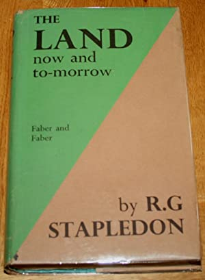 The Land Now and To-Morrow: Stapledon, R G