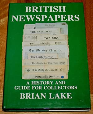 British Newspapers. A History and Guide For Colectors.