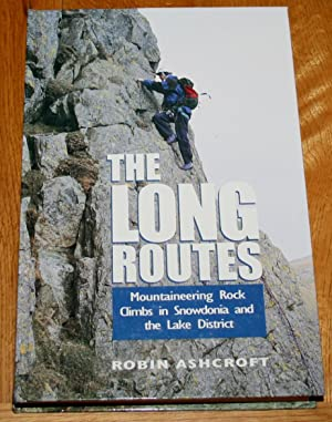 The Long Routes. Mountaineering Rock Climbs in Snowdonia and the Lake District.