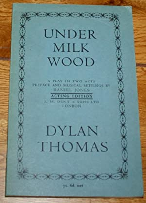 Under Milk Wood. A Play in Two Acts Preface and Musical Settings By Daniel Jones.