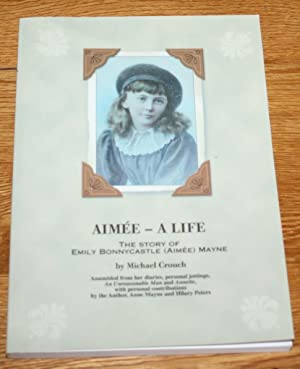 Aimee - A Life. The Story of Emily Bonnycastle (Aimee) Mayne