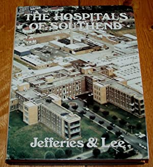 The Hospitals of Southend. Including the Hospitals of Rochford, Runwell and Shoeburyness.