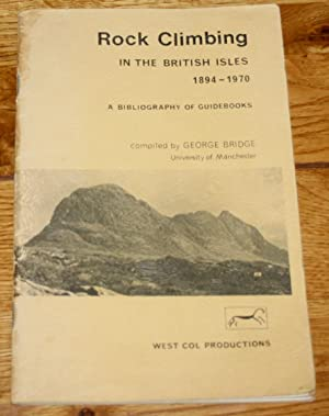 Rock Climbing in the British Isles 1894 - 1970. A Bibliograohy of Guidebooks. Compiled By George ...