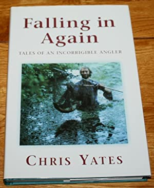 Falling in Again. Tales of an Incorrigible Angler.