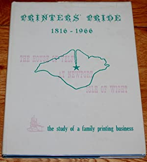 Printers' Pride. The House of Yelf at Newport Isle of Wight 1816 - 1966. The Study of a Family Pr...