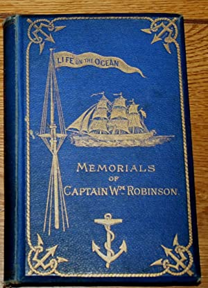 Life on the Ocean ; or, Memorials of Captain WM. Robinson One of the Pioneers of Primitive Method...