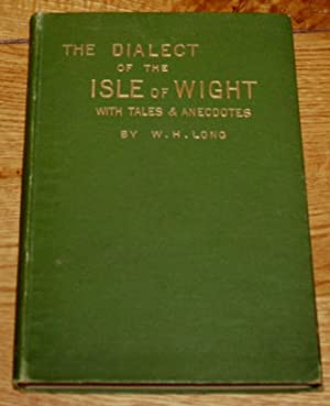 A Dictionary of The Isle of Wight, And Provisionalisms Used in the Island; With Illustrative Anec...