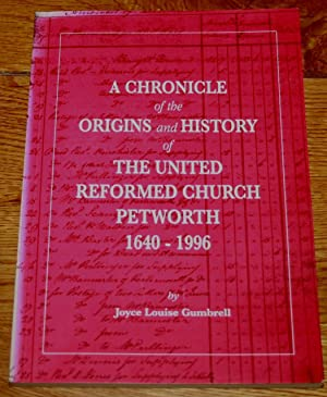 A Chronicle of The Origins and History of The United Reformed Church, Petworth 1640 - 1996