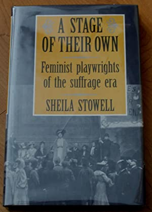 A Stage of Their Own. Feminist Playwrights of the Suffrage Era.