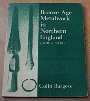 Bronze Age Metalwork in Northern England c 1000 to 700 BC. With a Metallurgical Apppendix By R F ...