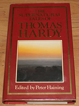 The Supernatural Tales of Thomas Hardy. Edited By Peter Haining