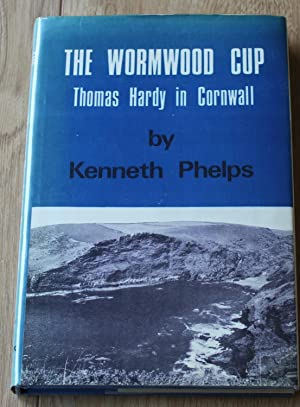 The Wormwood Cups. Thomas Hardy in Cornwall. A Study in Temperament, Topography and Timing