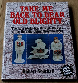 Take Me Back to Dear Old Blighty. The First World War Through The Eyes of the Heraldic China Manu...