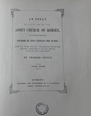 An Essay Description of the Abbey Church of Romsey, In Hampshire; Founded By King Edward the Elde...