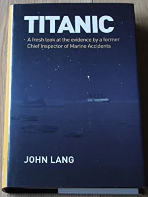 Titanic. A Fresh Look at the Evidence By a Former Chief Inspector of Marine Accidents