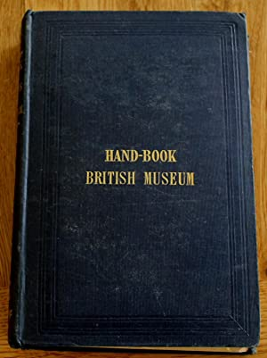 Handbook to the Antiquities in the British Museum: Being a Description of the Remains of Greek, A...
