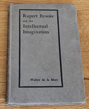 Rupert Brooke and the Intellectual Imagination. A Lecture By Walter De La Mare.