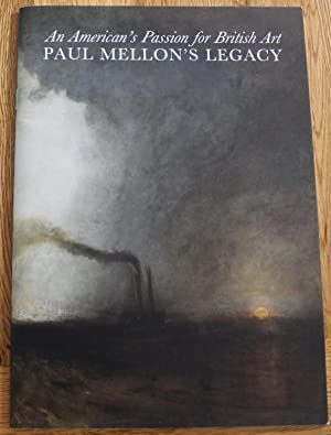 An American's Passion For British Art. Paul Mellon's Legacy